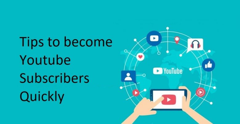 Tips to become Youtube Subscribers Quickly
